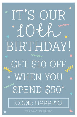 It's our 10th Birthday! Celebrate with $10 off when you spend $50!