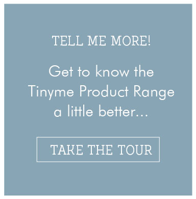 Get to know the Tinyme Product Range... Take the Tour
